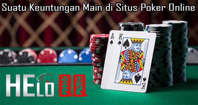 Suatu Keuntungan Main di Situs Poker Online